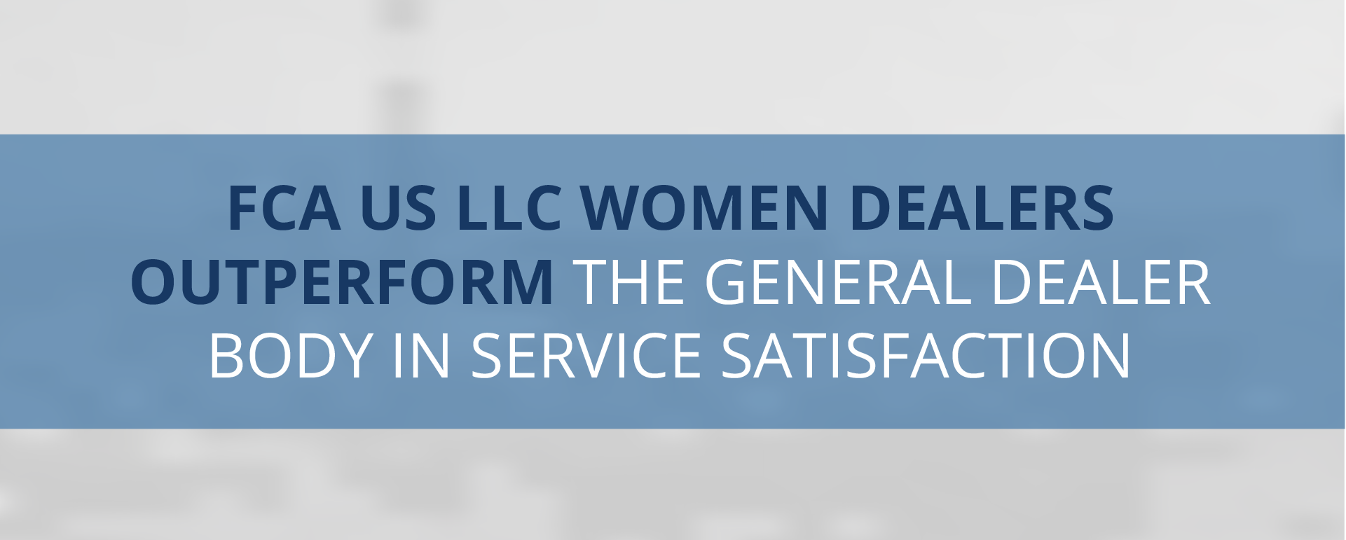 FCA women dealers outperform the general dealer body in service satisfaction